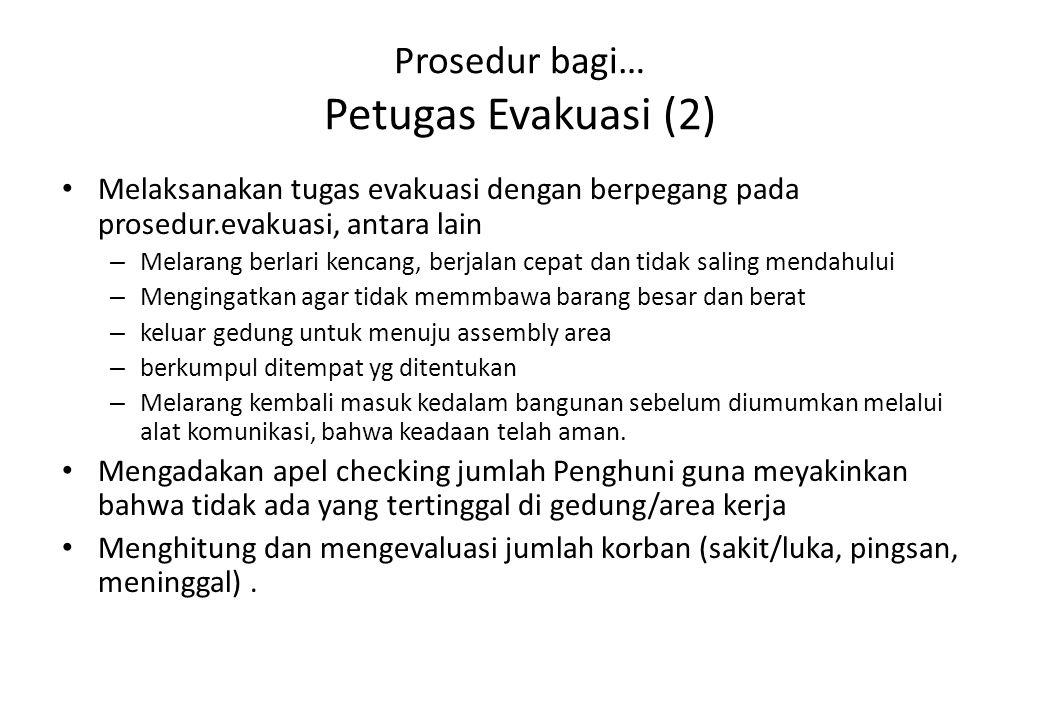 Prosedur bagi… Petugas Evakuasi (2) Melaksanakan tugas evakuasi dengan berpegang pada prosedur.evakuasi, antara lain – Melarang berlari kencang, berja