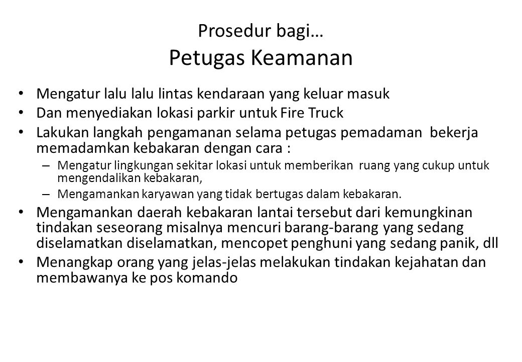Prosedur bagi… Petugas Keamanan Mengatur lalu lalu lintas kendaraan yang keluar masuk Dan menyediakan lokasi parkir untuk Fire Truck Lakukan langkah p