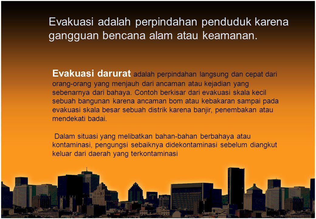 Evakuasi adalah perpindahan penduduk karena gangguan bencana alam atau keamanan. Evakuasi darurat adalah perpindahan langsung dan cepat dari orang-ora