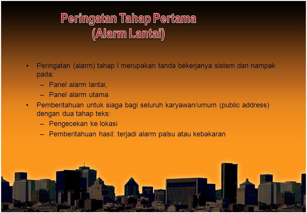 Peringatan (alarm) tahap I merupakan tanda bekerjanya sistem dan nampak pada: –Panel alarm lantai, –Panel alarm utama Pemberitahuan untuk siaga bagi s