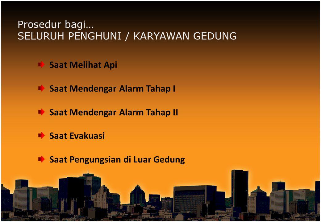 Prosedur bagi… SELURUH PENGHUNI / KARYAWAN GEDUNG Saat Melihat Api Saat Mendengar Alarm Tahap I Saat Mendengar Alarm Tahap II Saat Evakuasi Saat Pengu