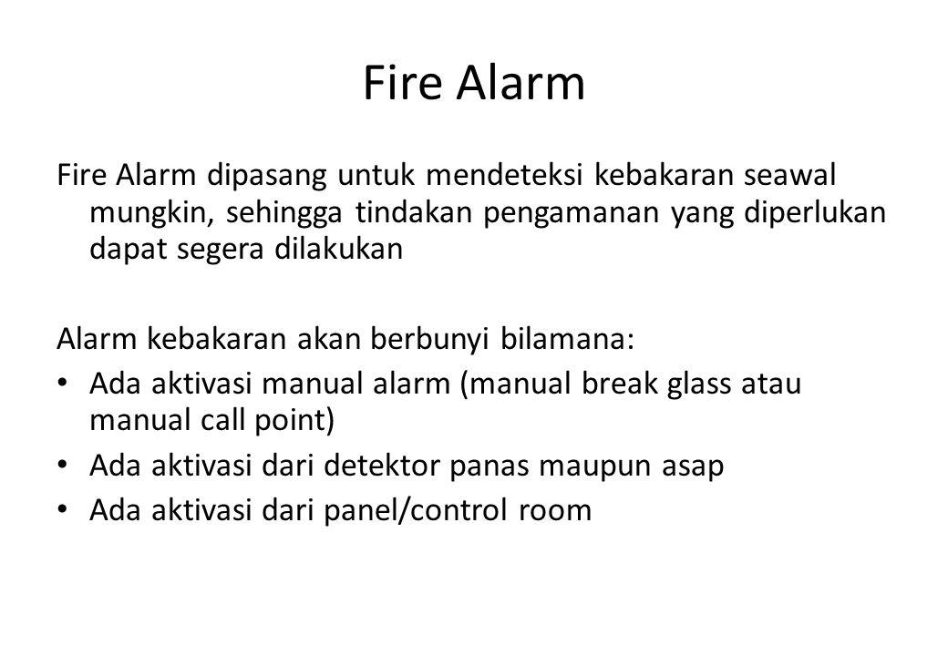 Fire Alarm Fire Alarm dipasang untuk mendeteksi kebakaran seawal mungkin, sehingga tindakan pengamanan yang diperlukan dapat segera dilakukan Alarm ke