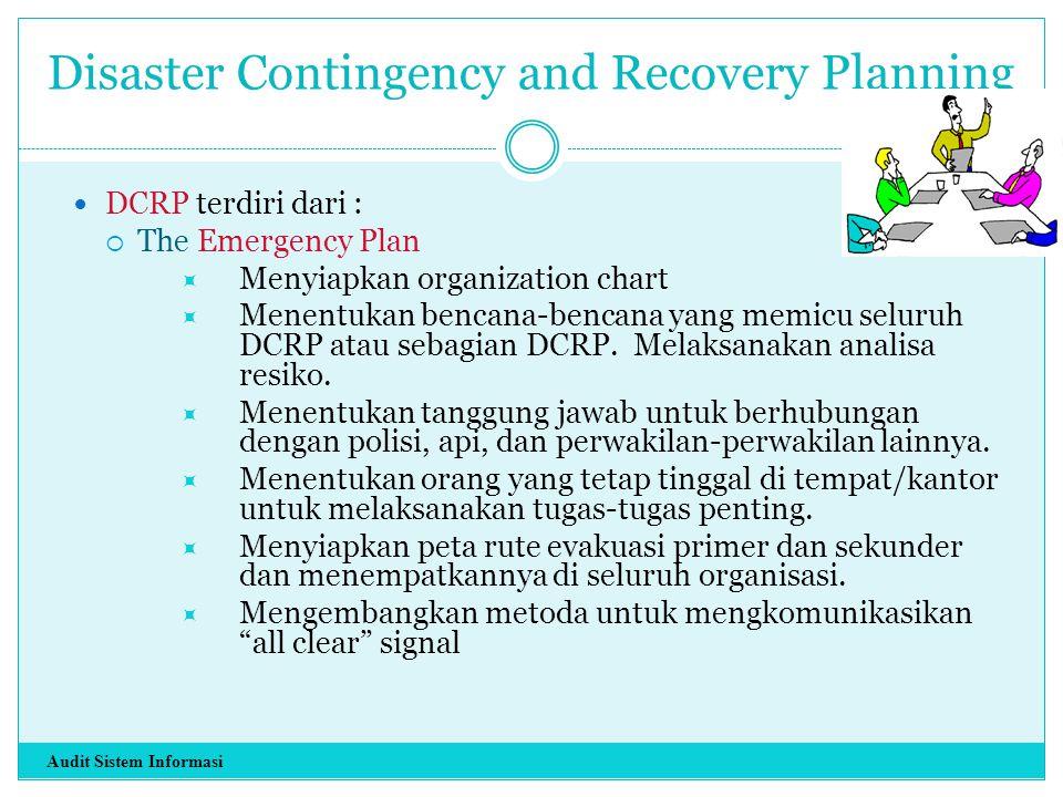 Disaster Contingency and Recovery Planning DCRP terdiri dari :  The Emergency Plan  Menyiapkan organization chart  Menentukan bencana-bencana yang