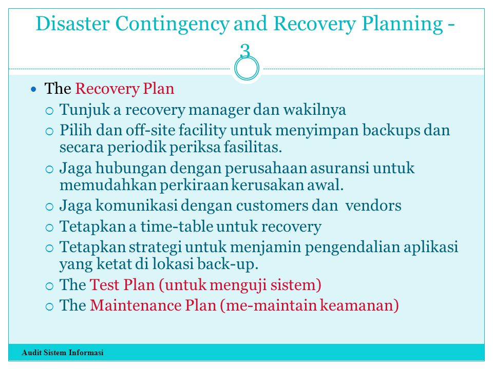 Disaster Contingency and Recovery Planning - 3 The Recovery Plan  Tunjuk a recovery manager dan wakilnya  Pilih dan off-site facility untuk menyimpa