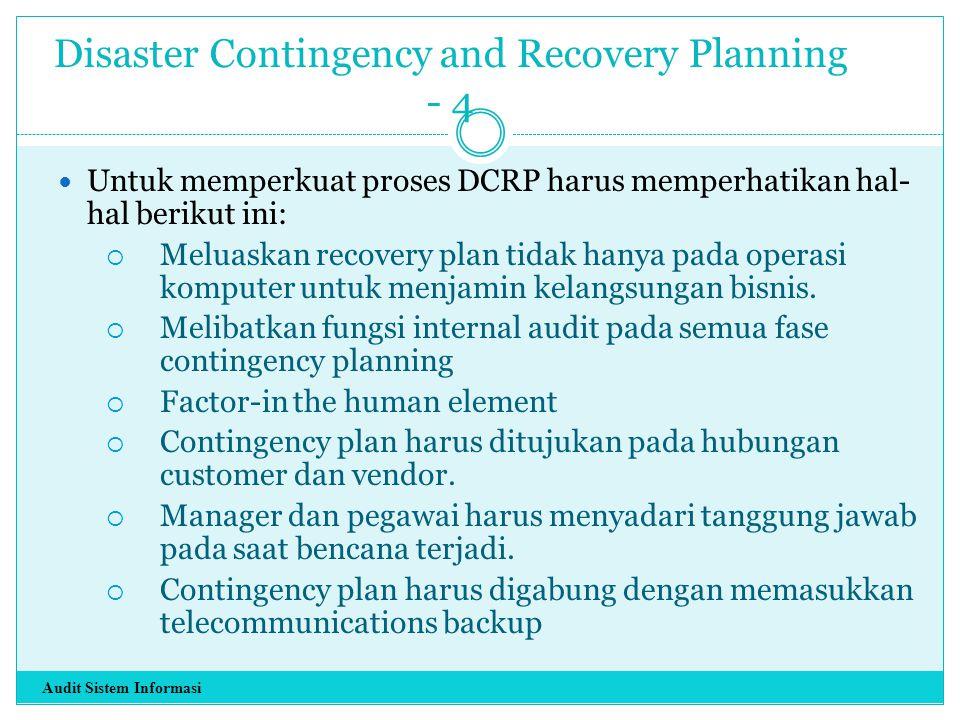 Disaster Contingency and Recovery Planning - 4 Untuk memperkuat proses DCRP harus memperhatikan hal- hal berikut ini:  Meluaskan recovery plan tidak