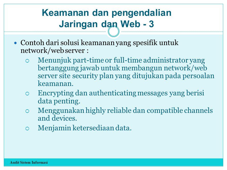 Contoh dari solusi keamanan yang spesifik untuk network/web server :  Menunjuk part-time or full-time administrator yang bertanggung jawab untuk memb