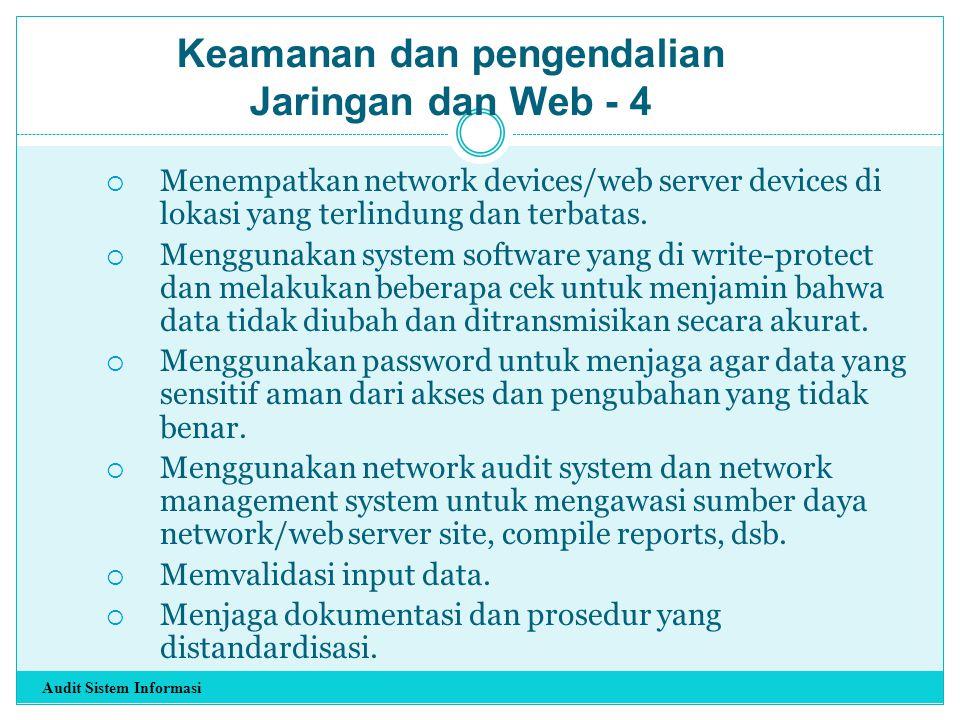  Menempatkan network devices/web server devices di lokasi yang terlindung dan terbatas.  Menggunakan system software yang di write-protect dan melak