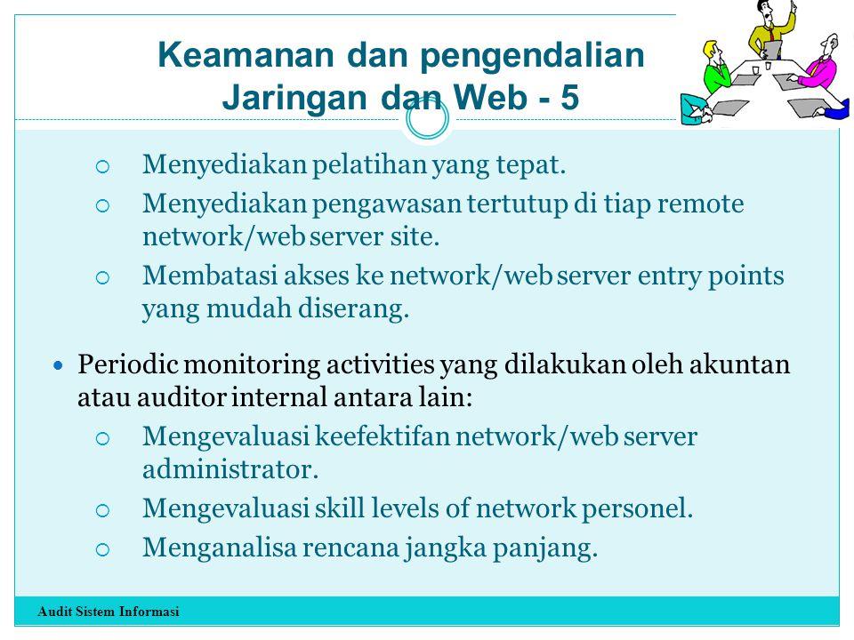  Menyediakan pelatihan yang tepat.  Menyediakan pengawasan tertutup di tiap remote network/web server site.  Membatasi akses ke network/web server