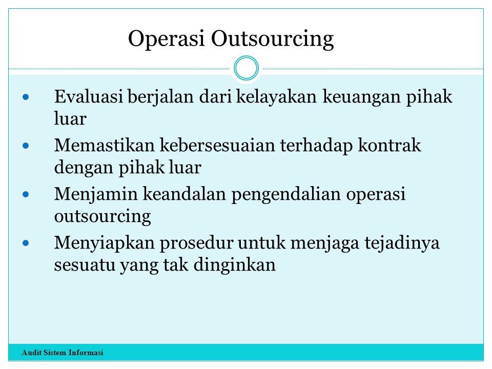 Operasi Outsourcing Evaluasi berjalan dari kelayakan keuangan pihak luar Memastikan kebersesuaian terhadap kontrak dengan pihak luar Menjamin keandala
