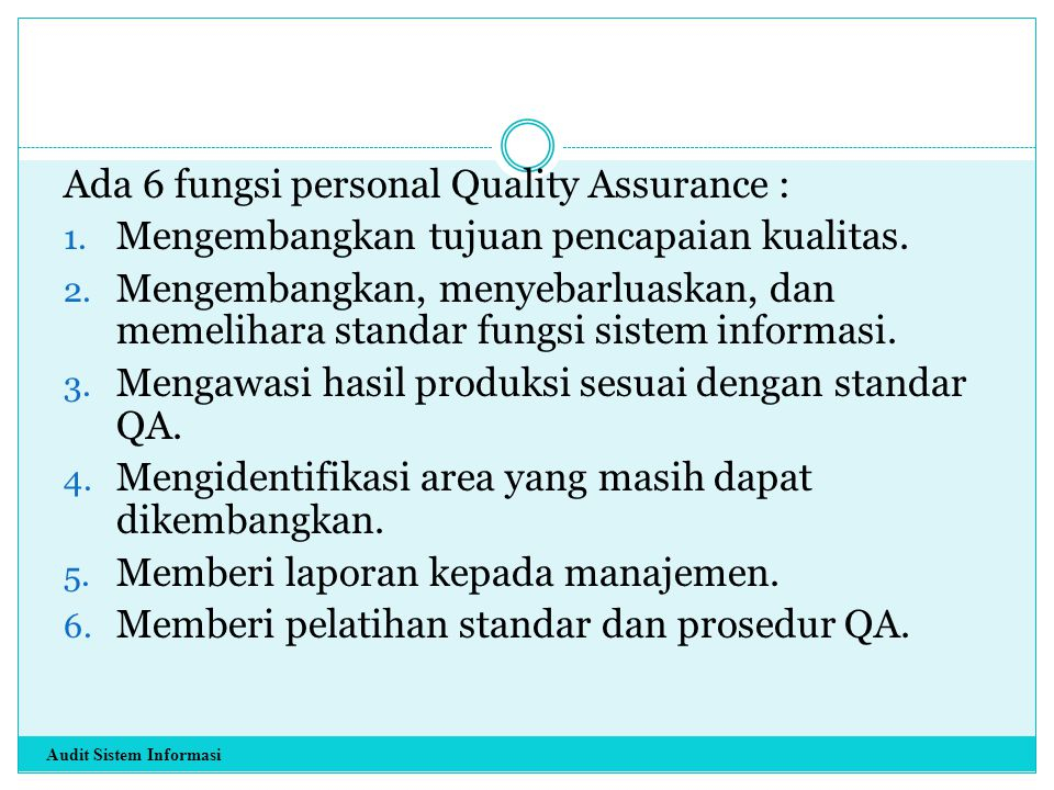Ada 6 fungsi personal Quality Assurance : 1. Mengembangkan tujuan pencapaian kualitas. 2. Mengembangkan, menyebarluaskan, dan memelihara standar fungs