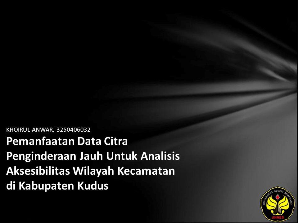 KHOIRUL ANWAR, 3250406032 Pemanfaatan Data Citra Penginderaan Jauh Untuk Analisis Aksesibilitas Wilayah Kecamatan di Kabupaten Kudus
