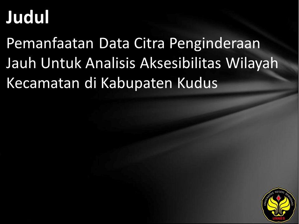 Judul Pemanfaatan Data Citra Penginderaan Jauh Untuk Analisis Aksesibilitas Wilayah Kecamatan di Kabupaten Kudus