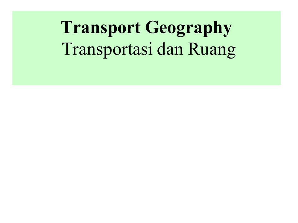 Transport Geography Transportasi dan Ruang