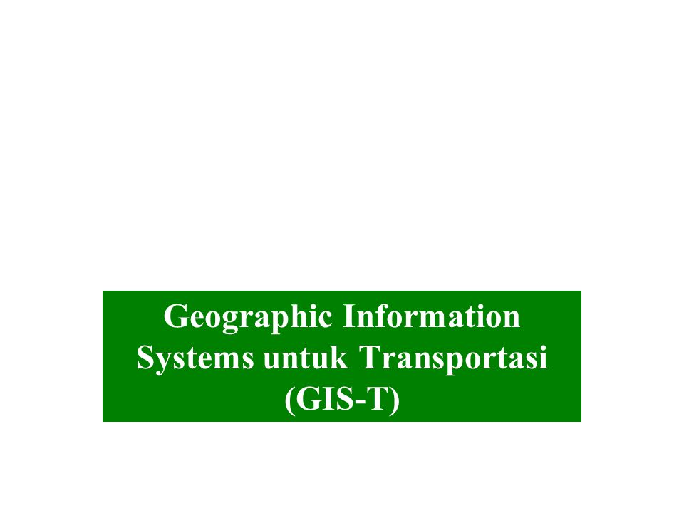 Geographic Information Systems untuk Transportasi (GIS-T)