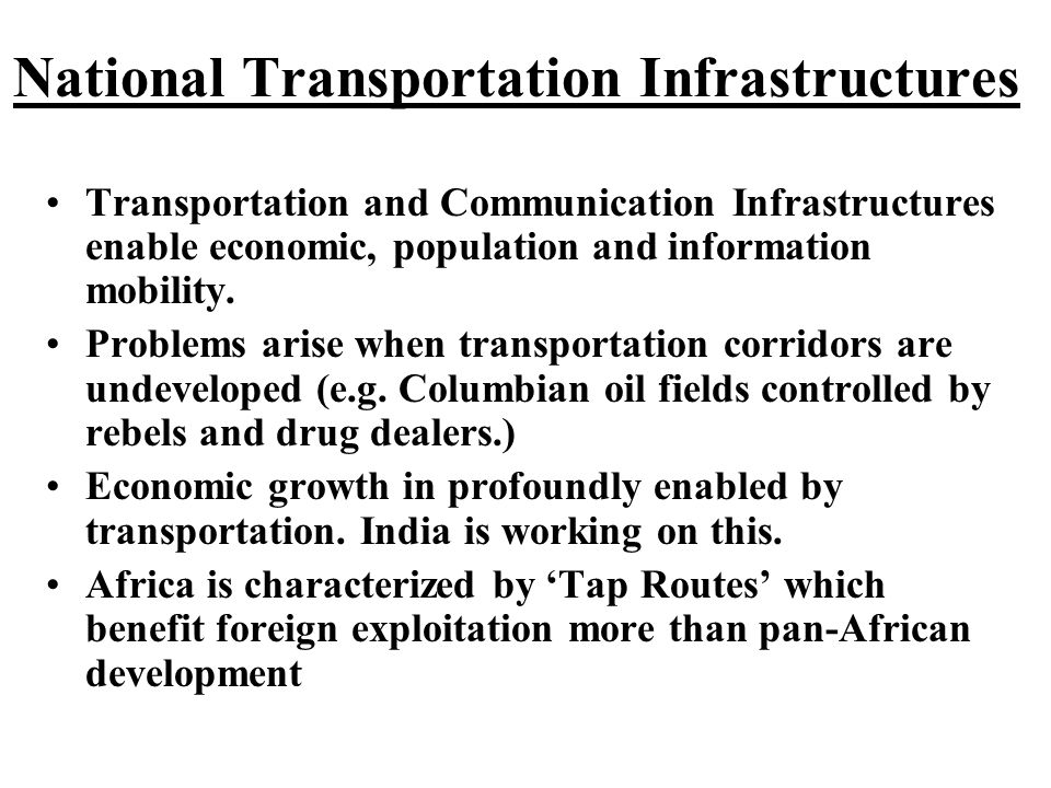 National Transportation Infrastructures Transportation and Communication Infrastructures enable economic, population and information mobility.
