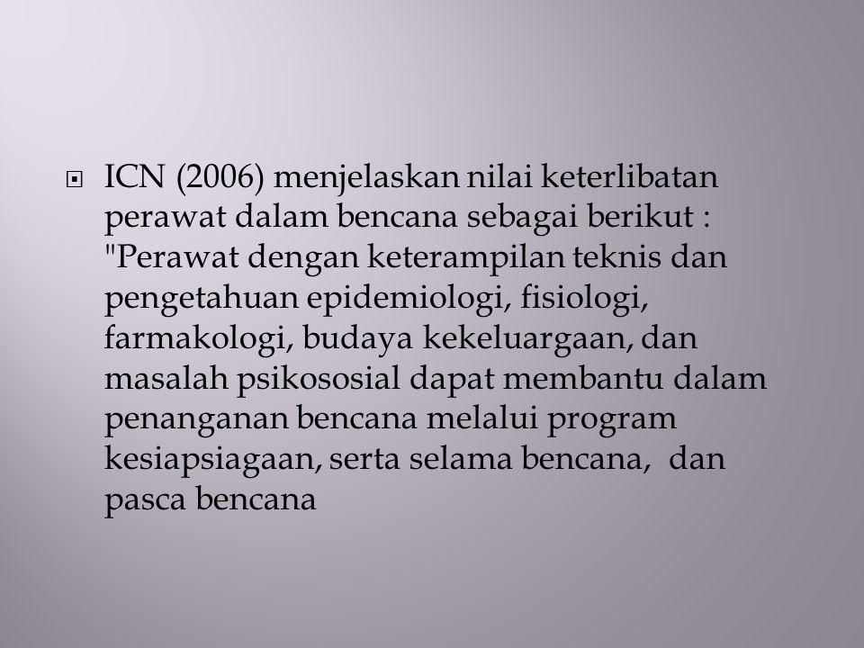  ICN (2006) menjelaskan nilai keterlibatan perawat dalam bencana sebagai berikut :