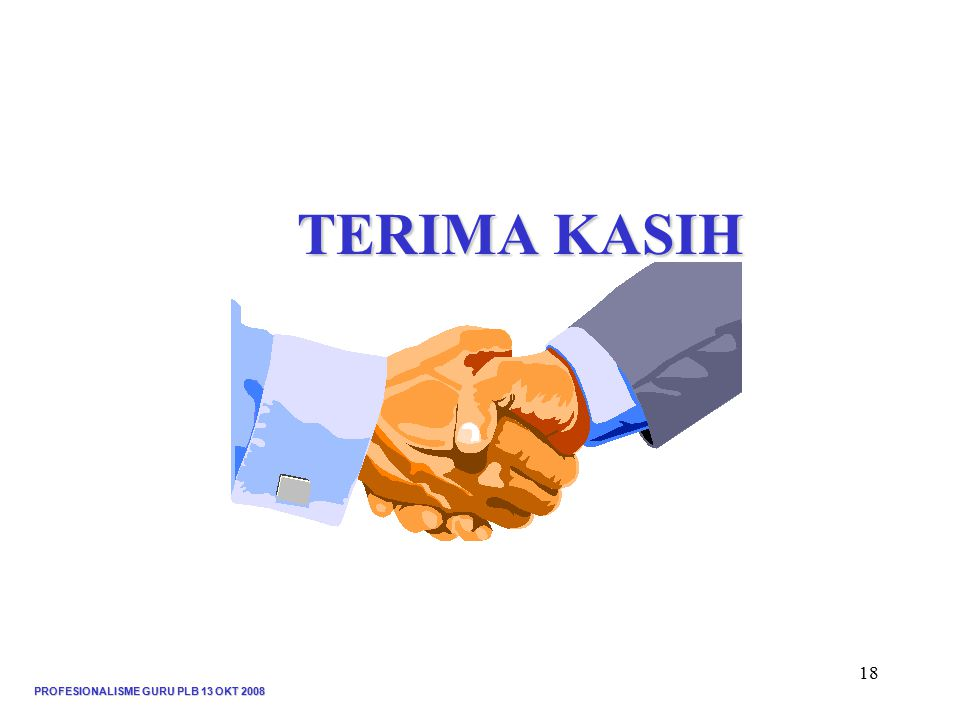 PROFESIONALISME GURU PLB 13 OKT 2008 18 TERIMA KASIH