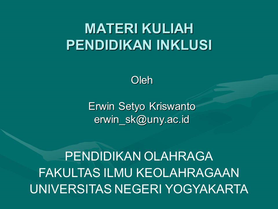 MATERI KULIAH PENDIDIKAN INKLUSI Oleh Erwin Setyo Kriswanto erwin_sk@uny.ac.id PENDIDIKAN OLAHRAGA FAKULTAS ILMU KEOLAHRAGAAN UNIVERSITAS NEGERI YOGYAKARTA