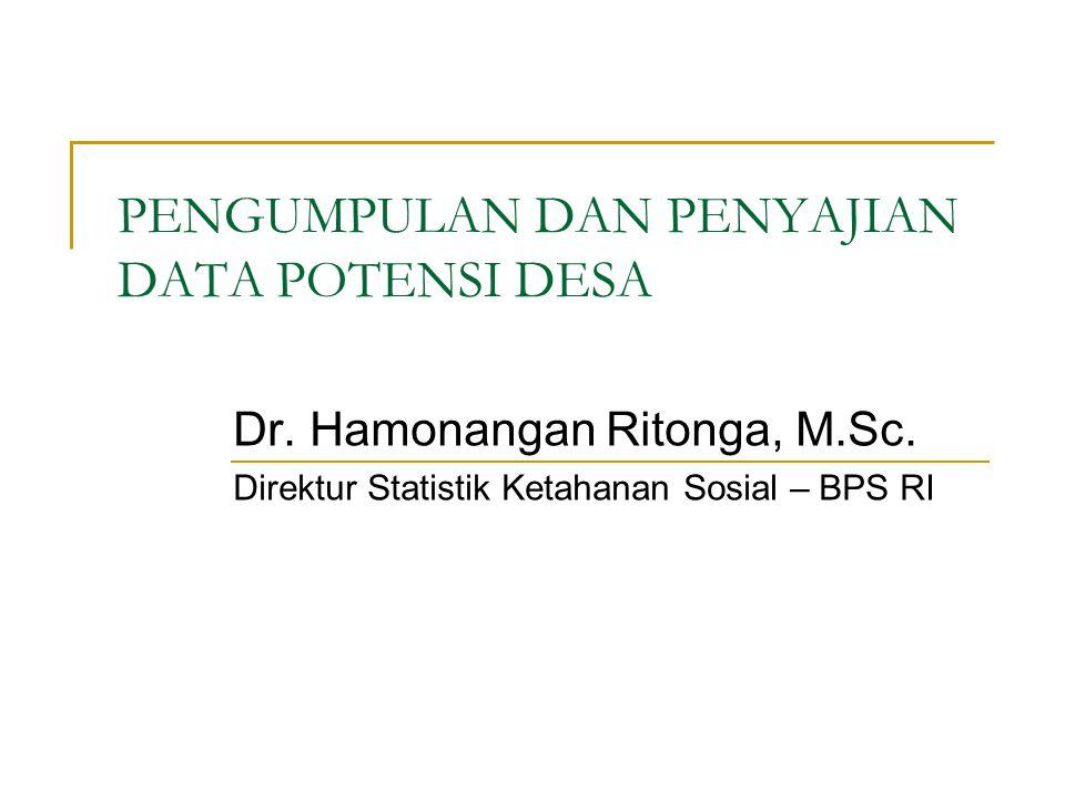 PENGUMPULAN DAN PENYAJIAN DATA POTENSI DESA Dr. Hamonangan Ritonga, M.Sc. Direktur Statistik Ketahanan Sosial – BPS RI