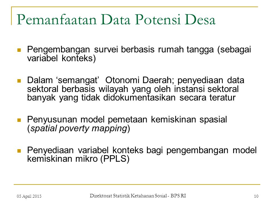 05 April 2015 Direktorat Statistik Ketahanan Sosial - BPS RI 10 Pemanfaatan Data Potensi Desa Pengembangan survei berbasis rumah tangga (sebagai varia