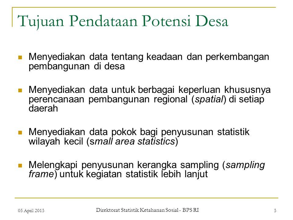 05 April 2015 Direktorat Statistik Ketahanan Sosial - BPS RI 5 Tujuan Pendataan Potensi Desa Menyediakan data tentang keadaan dan perkembangan pembang