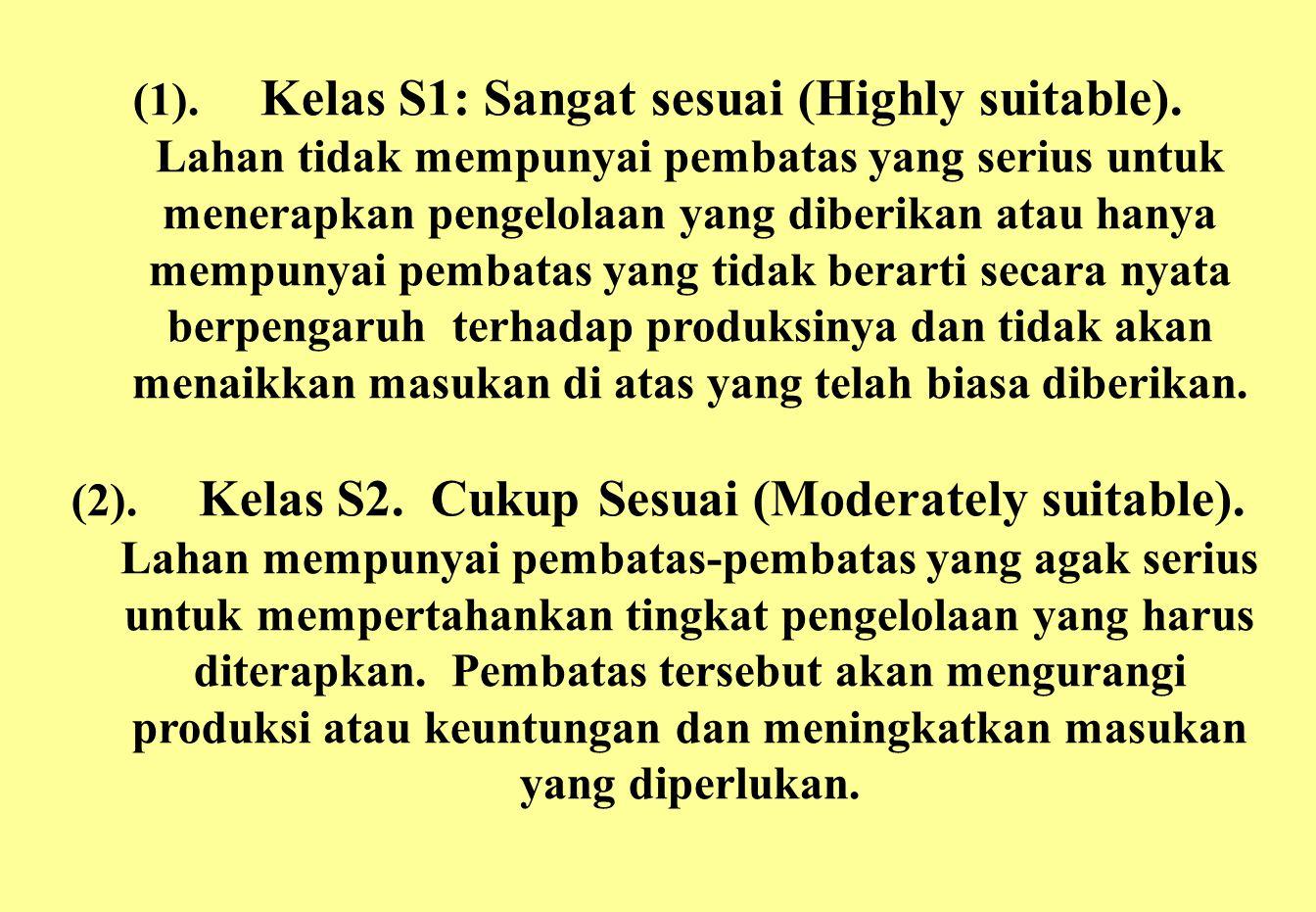 (1). Kelas S1: Sangat sesuai (Highly suitable). Lahan tidak mempunyai pembatas yang serius untuk menerapkan pengelolaan yang diberikan atau hanya memp