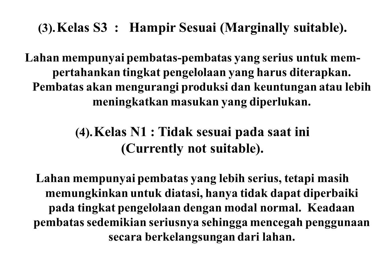 (3). Kelas S3 : Hampir Sesuai (Marginally suitable). Lahan mempunyai pembatas-pembatas yang serius untuk mem pertahankan tingkat pengelolaan yang har