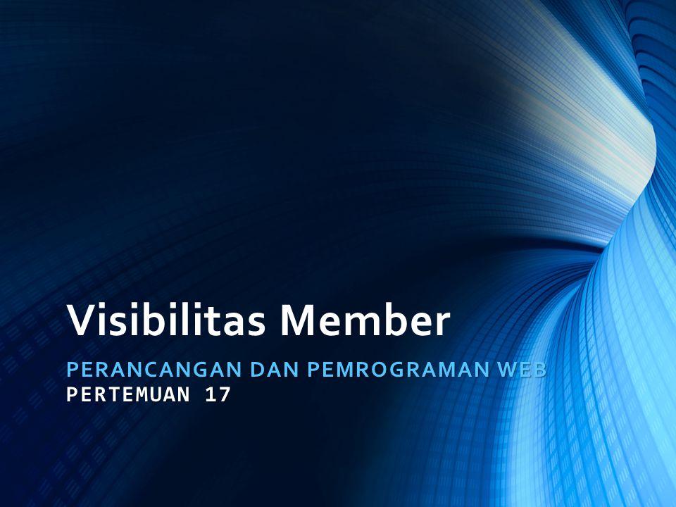 Visibilitas Member PERANCANGAN DAN PEMROGRAMAN WEB PERTEMUAN 17