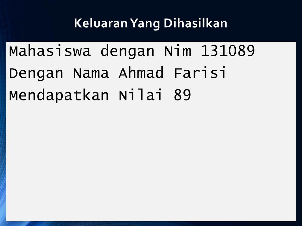 Keluaran Yang Dihasilkan Mahasiswa dengan Nim 131089 Dengan Nama Ahmad Farisi Mendapatkan Nilai 89