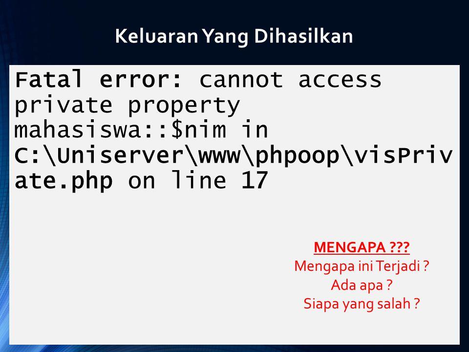Keluaran Yang Dihasilkan Fatal error: cannot access private property mahasiswa::$nim in C:\Uniserver\www\phpoop\visPriv ate.php on line 17 MENGAPA ???