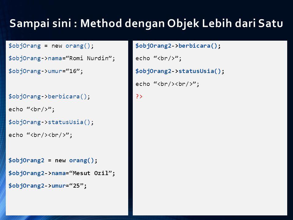 "Sampai sini : Method dengan Objek Lebih dari Satu $objOrang = new orang(); $objOrang->nama=""Romi Nurdin""; $objOrang->umur=""16""; $objOrang->berbicara()"