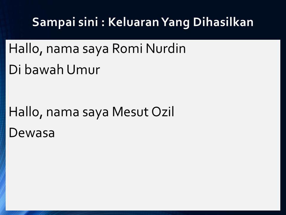 Sampai sini : Keluaran Yang Dihasilkan Hallo, nama saya Romi Nurdin Di bawah Umur Hallo, nama saya Mesut Ozil Dewasa