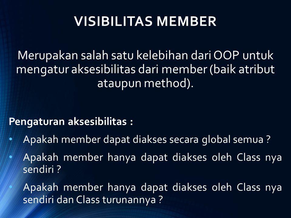 VISIBILITAS MEMBER Merupakan salah satu kelebihan dari OOP untuk mengatur aksesibilitas dari member (baik atribut ataupun method). Pengaturan aksesibi