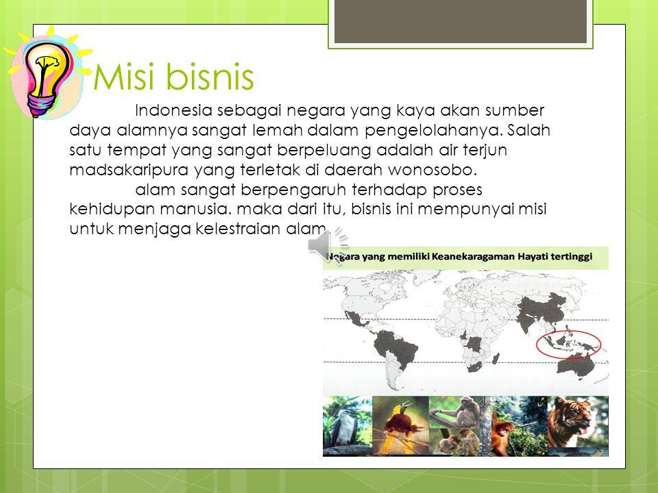 Misi bisnis Indonesia sebagai negara yang kaya akan sumber daya alamnya sangat lemah dalam pengelolahanya.