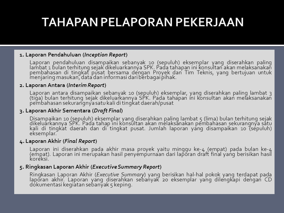 1. Laporan Pendahuluan (Inception Report) Laporan pendahuluan disampaikan sebanyak 10 (sepuluh) eksemplar yang diserahkan paling lambat 1 bulan terhit