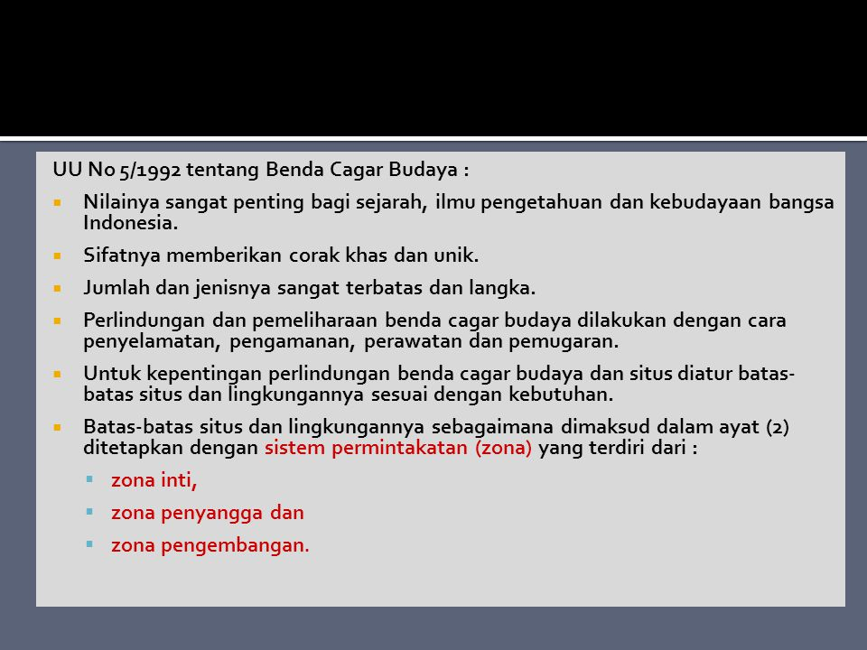 UU No 5/1992 tentang Benda Cagar Budaya :  Nilainya sangat penting bagi sejarah, ilmu pengetahuan dan kebudayaan bangsa Indonesia.  Sifatnya memberi