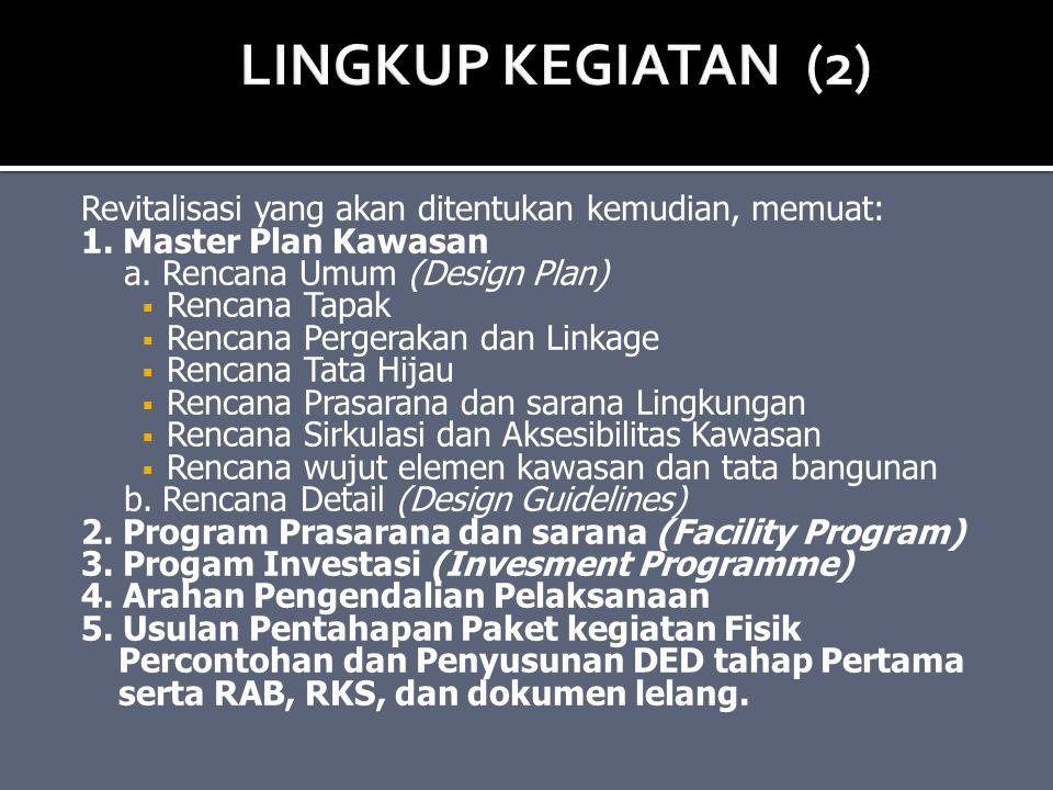 Revitalisasi yang akan ditentukan kemudian, memuat: 1. Master Plan Kawasan a. Rencana Umum (Design Plan)  Rencana Tapak  Rencana Pergerakan dan Link