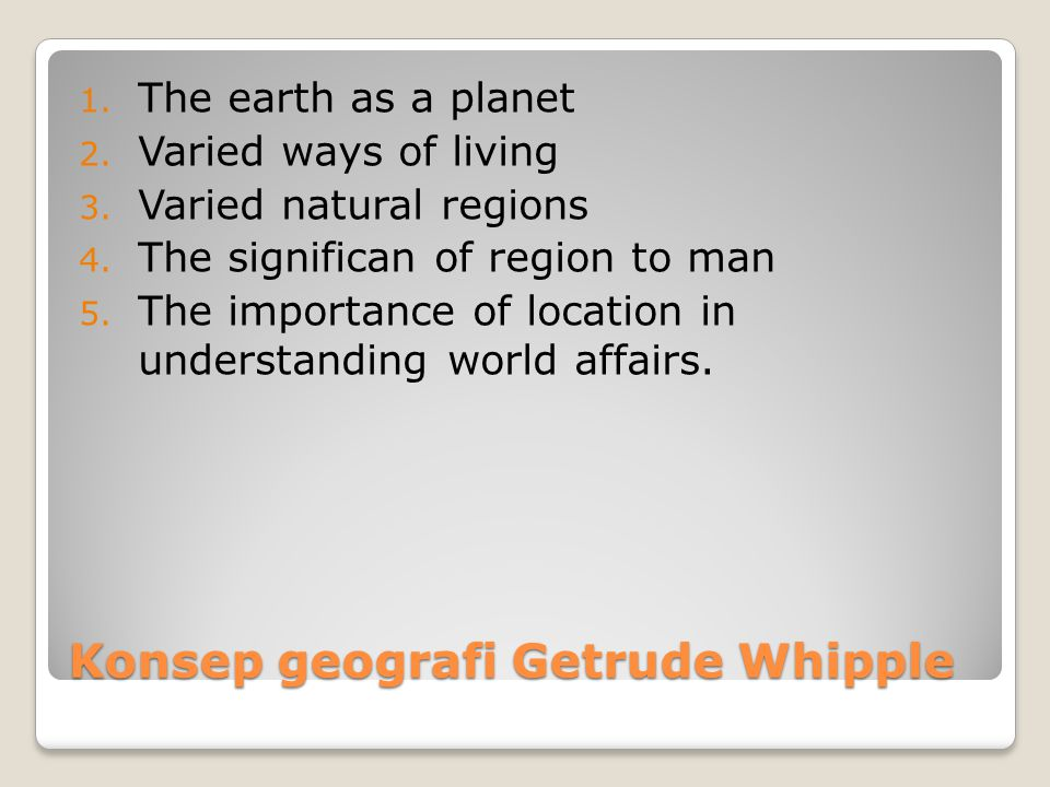 Konsep geografi Getrude Whipple 1.The earth as a planet 2.