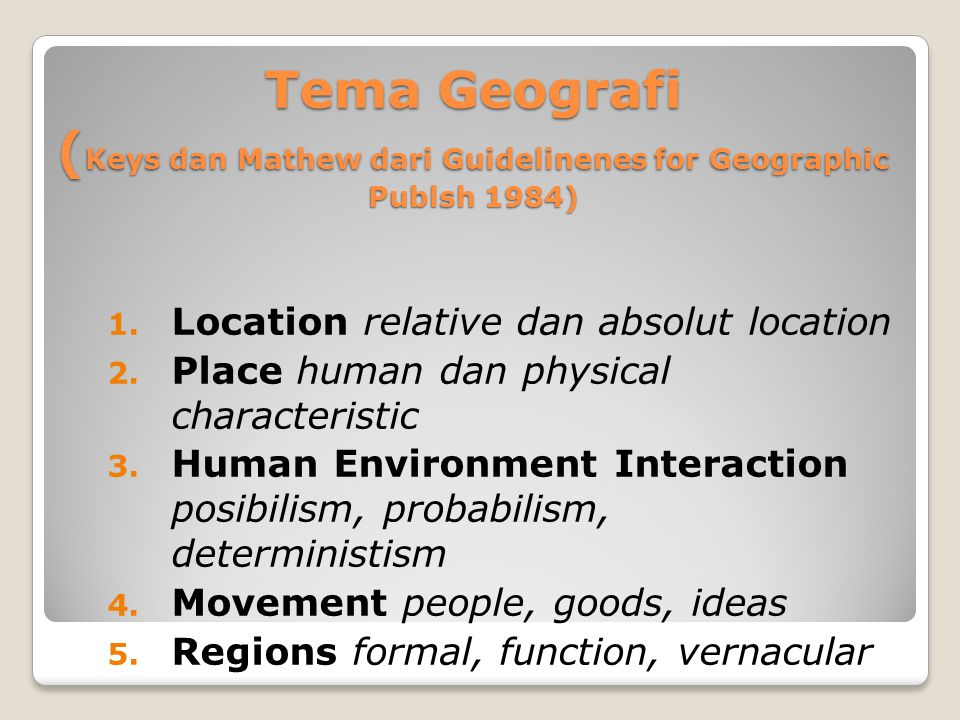 Tema Geografi ( Keys dan Mathew dari Guidelinenes for Geographic Publsh 1984) 1.