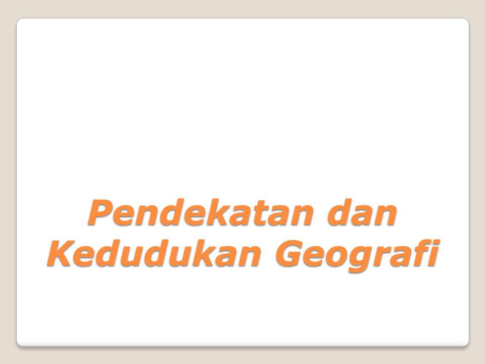 Pendekatan dan Kedudukan Geografi