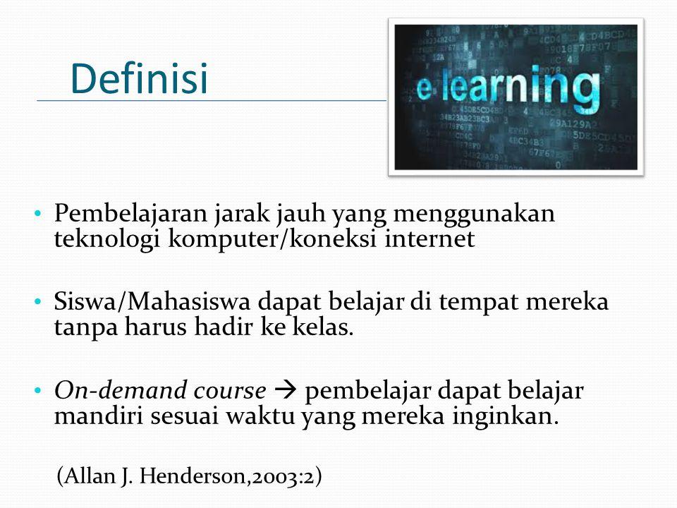 Definisi Pembelajaran jarak jauh yang menggunakan teknologi komputer/koneksi internet Siswa/Mahasiswa dapat belajar di tempat mereka tanpa harus hadir