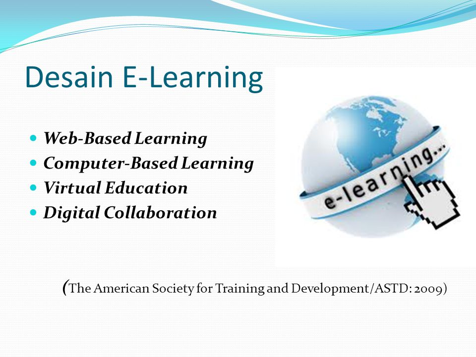 Desain E-Learning Web-Based Learning Computer-Based Learning Virtual Education Digital Collaboration ( The American Society for Training and Developme