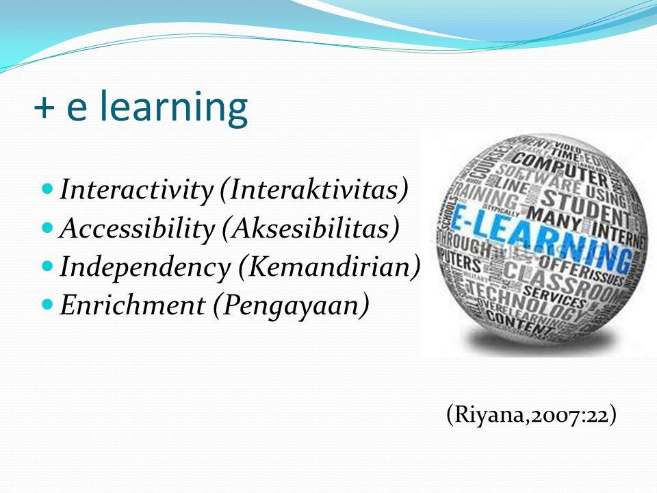 + e learning Interactivity (Interaktivitas) Accessibility (Aksesibilitas) Independency (Kemandirian) Enrichment (Pengayaan) (Riyana,2007:22)