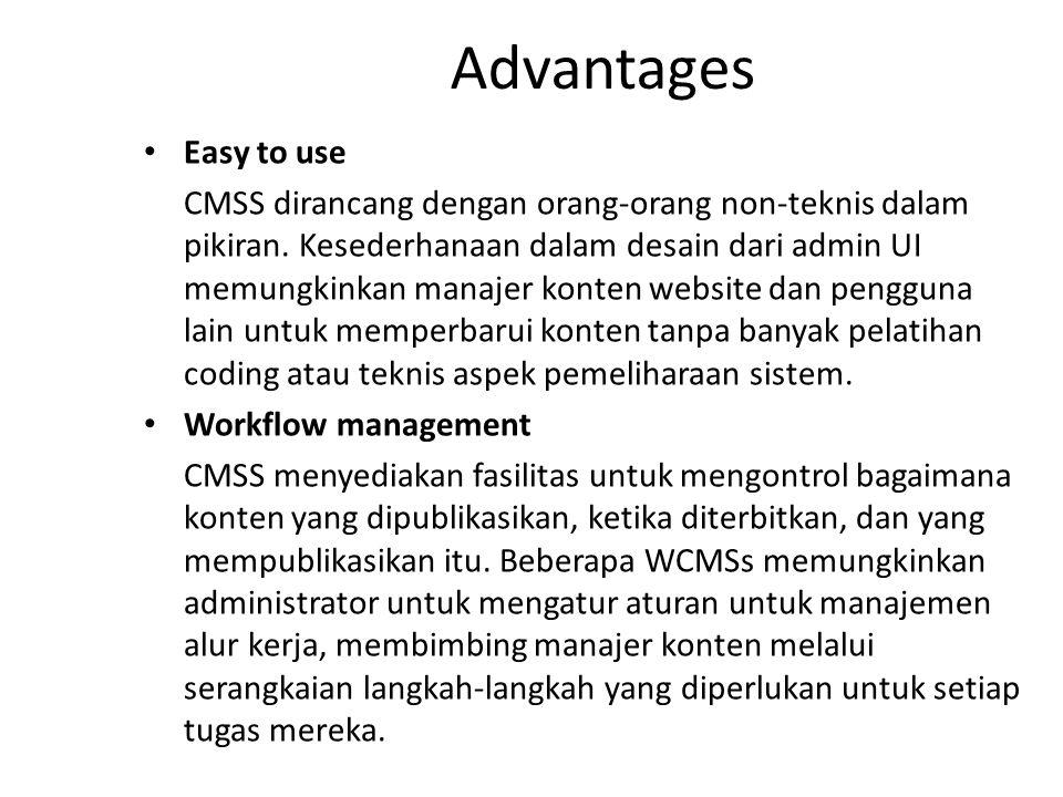 Advantages Easy to use CMSS dirancang dengan orang-orang non-teknis dalam pikiran. Kesederhanaan dalam desain dari admin UI memungkinkan manajer konte