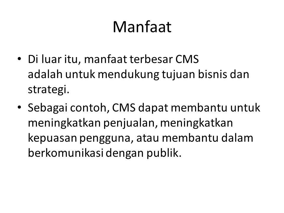 Manfaat Di luar itu, manfaat terbesar CMS adalah untuk mendukung tujuan bisnis dan strategi. Sebagai contoh, CMS dapat membantu untuk meningkatkan pen