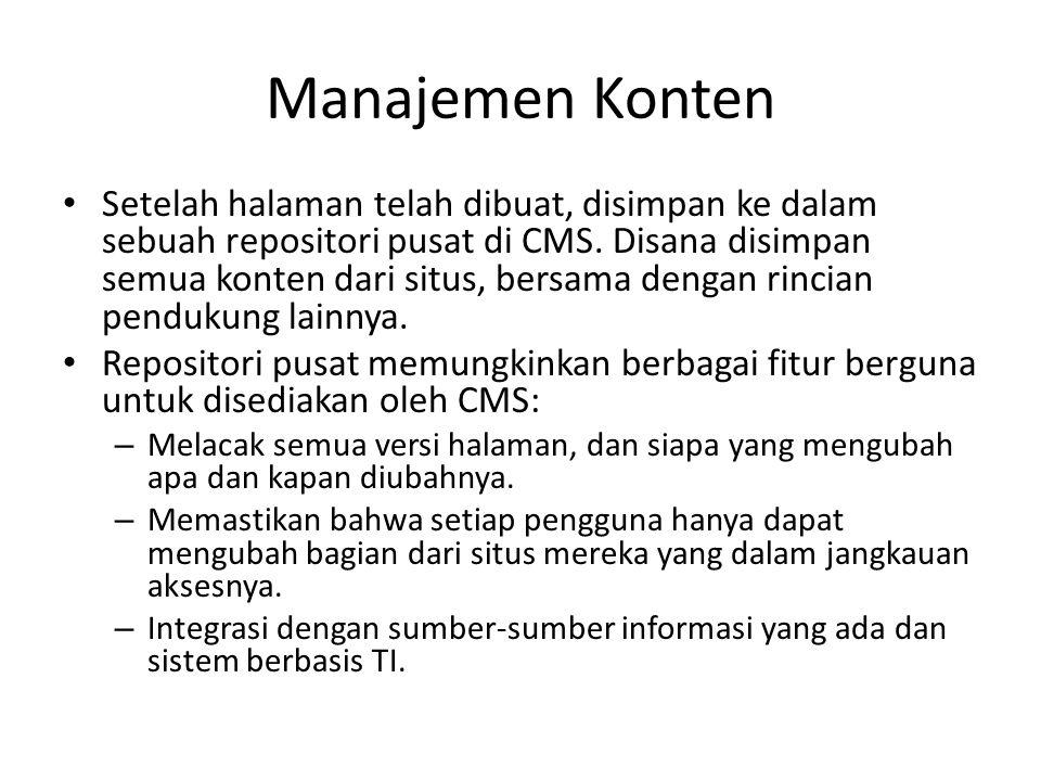 Manajemen Konten Setelah halaman telah dibuat, disimpan ke dalam sebuah repositori pusat di CMS.