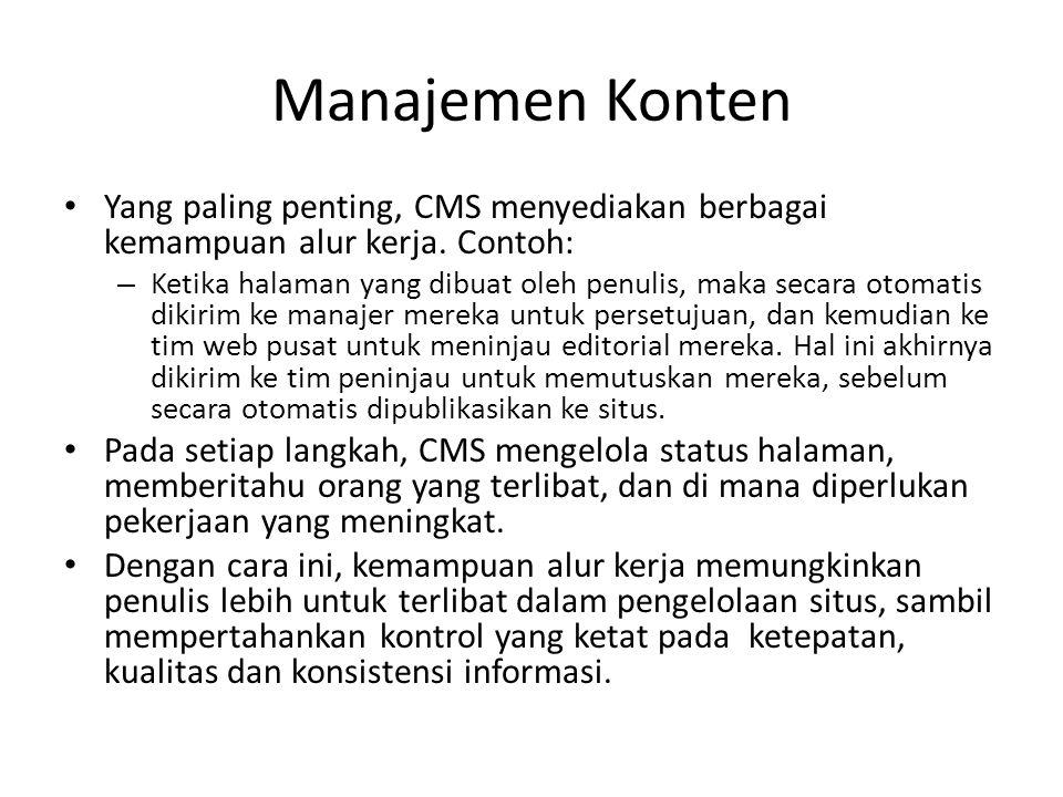 Manajemen Konten Yang paling penting, CMS menyediakan berbagai kemampuan alur kerja. Contoh: – Ketika halaman yang dibuat oleh penulis, maka secara ot