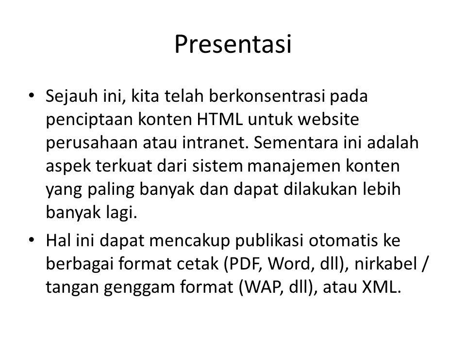 Presentasi Sejauh ini, kita telah berkonsentrasi pada penciptaan konten HTML untuk website perusahaan atau intranet.