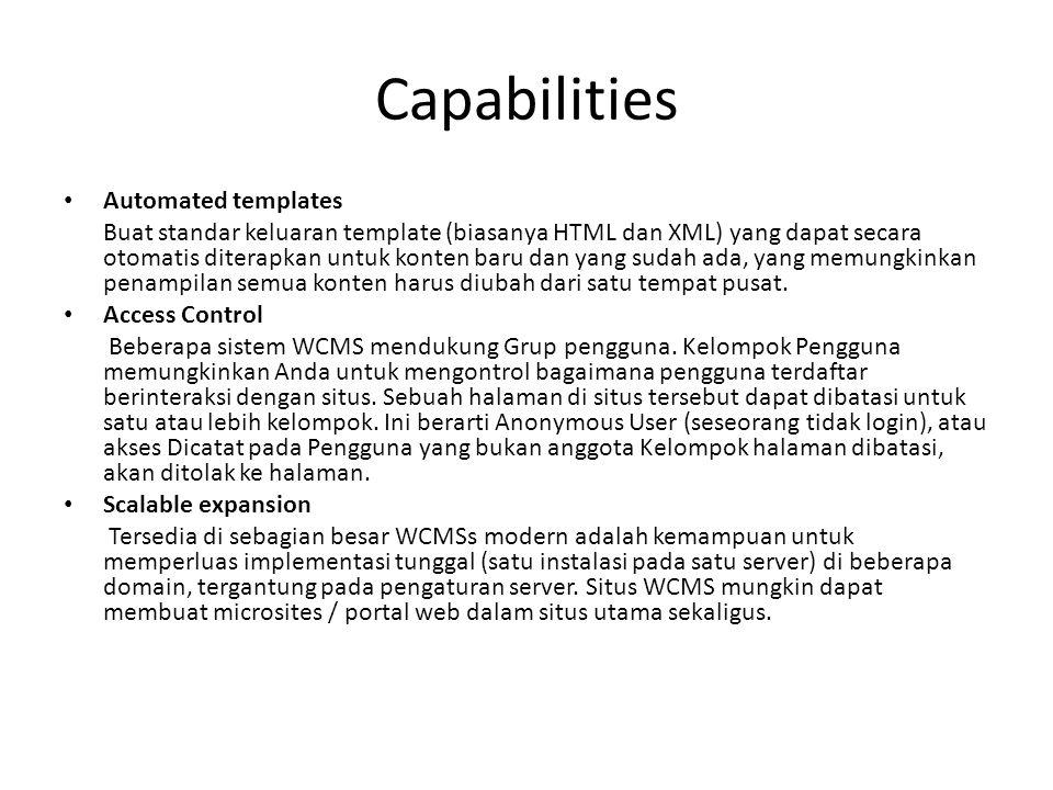 Capabilities Automated templates Buat standar keluaran template (biasanya HTML dan XML) yang dapat secara otomatis diterapkan untuk konten baru dan yang sudah ada, yang memungkinkan penampilan semua konten harus diubah dari satu tempat pusat.