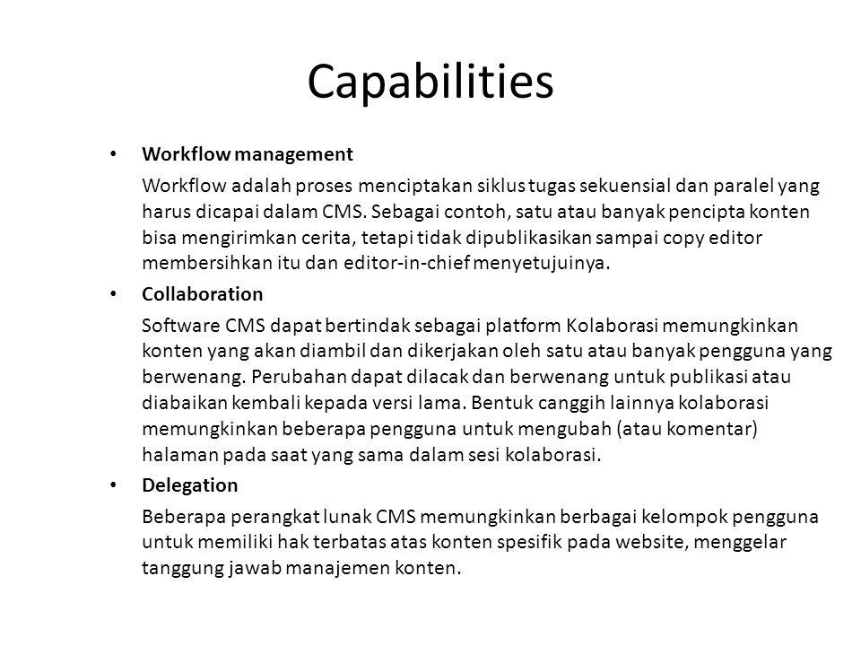 Capabilities Workflow management Workflow adalah proses menciptakan siklus tugas sekuensial dan paralel yang harus dicapai dalam CMS. Sebagai contoh,